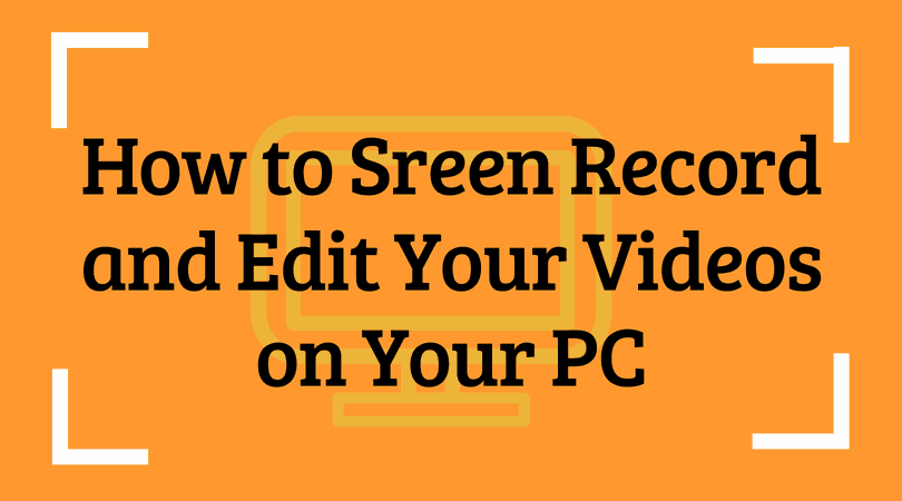 How to Sreen Record and Edit Your Videos on PC