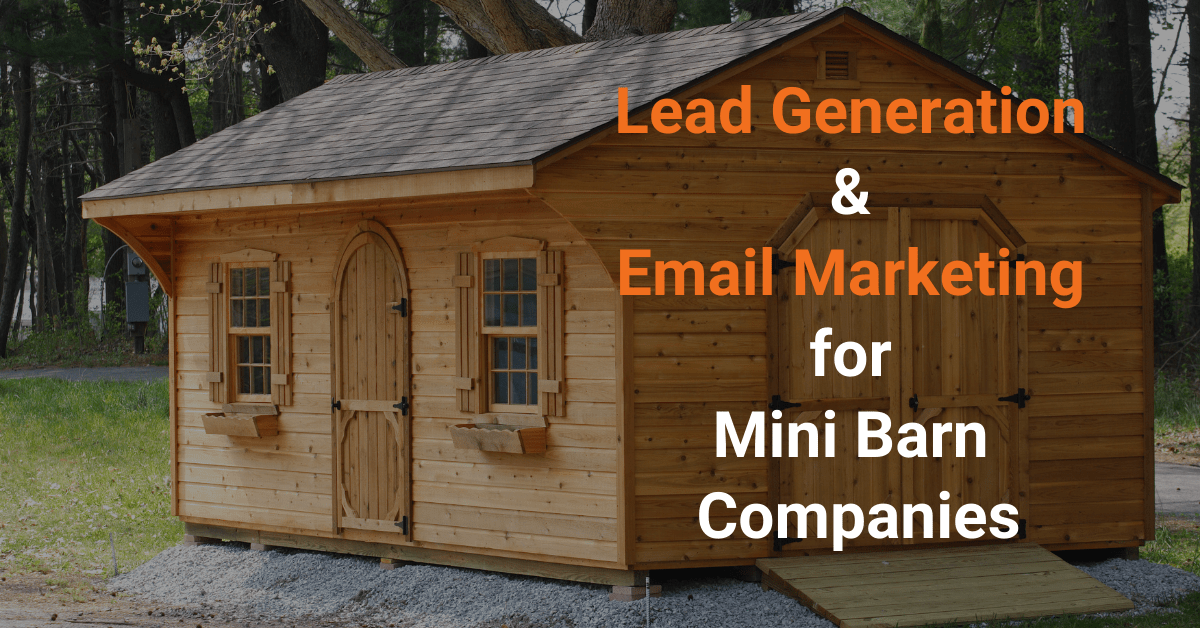 Lead Generation and Email Marketing for Mini Barn Companies